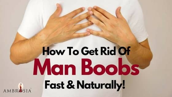 Get Rid Of Man Boobs Fast and Naturally