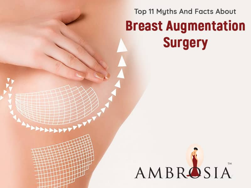 Top 11 Myths And Facts About Breast Augmentation Surgery