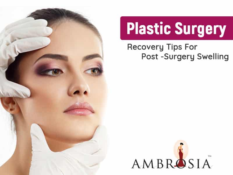 Plastic Surgery – Recovery Tips For Post -Surgery Swelling